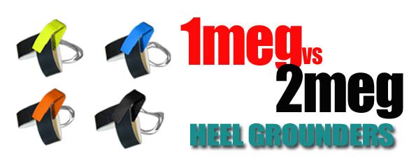 One Meg Vs 2 Meg Heel Grounders